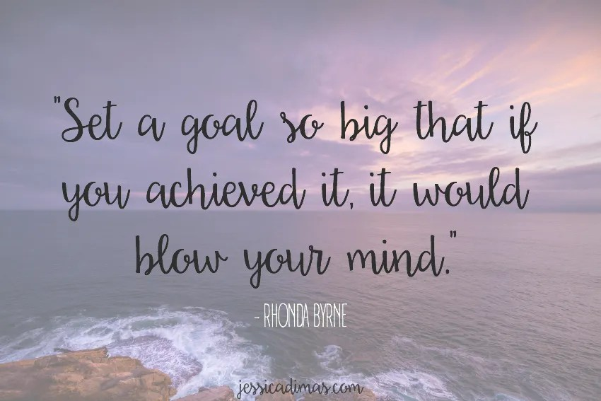 Set a goal so big that if you achieved it, it would blow your mind - Rhonda Byrne, The Secret