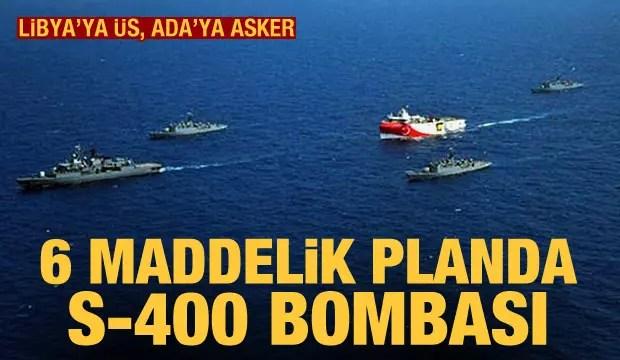 6 unsurluk Doğu Akdeniz planında S-400 bombası! Libya'ya üs, Ada'ya asker 1