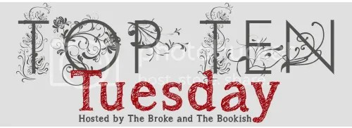 Top Ten Tuesday Hosted by the Broke and Bookish