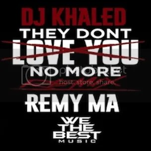photo remy-ma-dj-khaled-they-dont-love-you-no-more-the-industry-cosign_zps850630d4.jpg