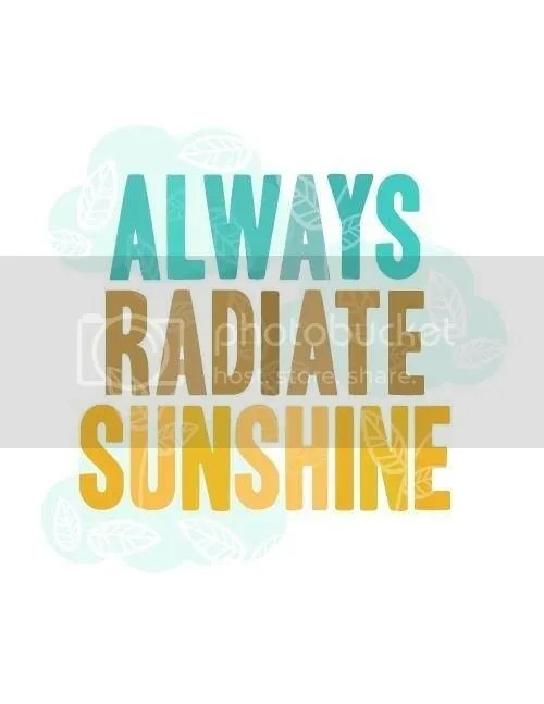 Always radiate sunshine