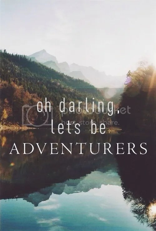 pinterest; lets be adventurous; quotes