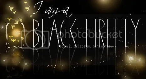I AM A BLACK FIREFLY