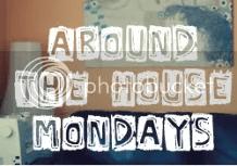 Around The House Mondays