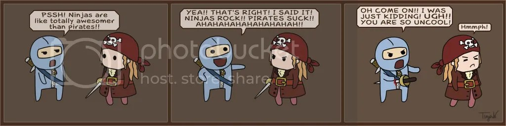 Ninjas  Pirates.  But pirates are hella mean.