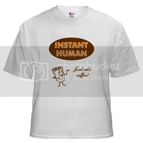 Instant Human Just Add Coffee White T-Shirt
