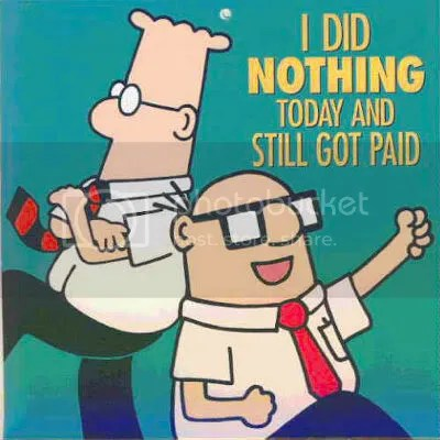 Dilbert - I did nothing today and still got paid!