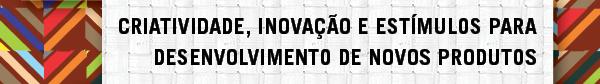 Criatividade, Inovação e Estímulos para desenvolvimento de novos produtos