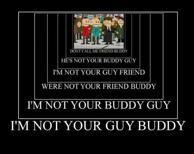 Im Not Your Buddy Guy South Park Know Your Meme