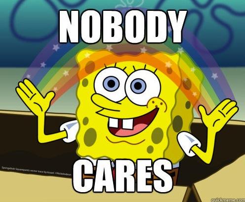 Image result for nobody cares spongebob