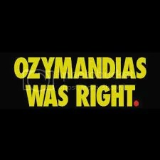 Ozymandias was right.