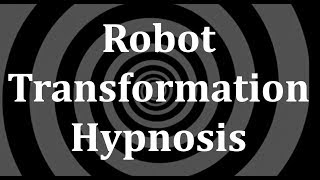 Download Robot Transformation Hypnosis Video