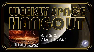 Download Weekly Space Hangout: March 28, 2018: ″A Light in the Void″ Video