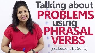 Download Using Phrasal Verbs to talk about problems – Free English Grammar & Spoken English Lessons Video