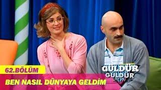 Download Güldür Güldür Show 62. Bölüm, Ben Nasıl Dünyaya Geldim Skeci Video