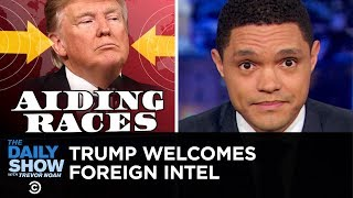 Download Would Trump Accept Foreign Dirt on Political Opponents? YES | The Daily Show Video