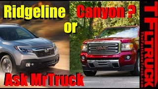 Download Ask MrTruck #9: GMC Canyon or Honda Ridgeline? Midsize or Fullsize Towing? Video