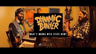 Download Dynamic Banter - What's Wrong with Steve NOW? Video
