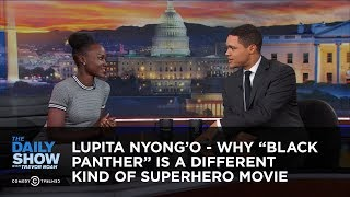 Download Lupita Nyong'o - Why ″Black Panther″ Is a Different Kind of Superhero Movie: The Daily Show Video