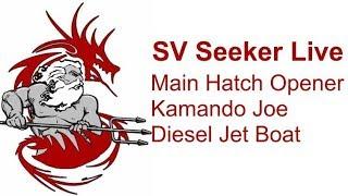 Download SV Seeker Live - Main Hatch Opener, Kamando Joe, Diesel Jet Boat Video