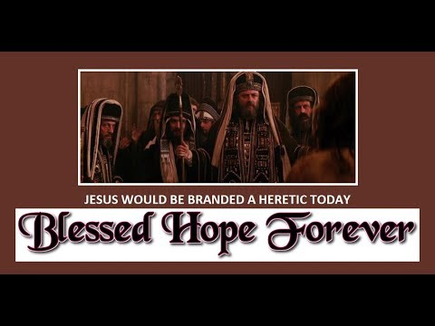 JESUS WOULD BE BRANDED A HERETIC TODAY