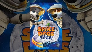 Download Space Dogs: Adventure to the Moon Video