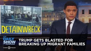 Download Trump Gets Blasted for Breaking Up Migrant Families | The Daily Show Video