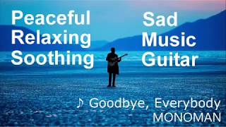 Download [ Peaceful Relaxing Soothing ] Goodbye, Everybody - Monoman Video