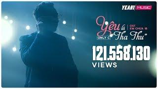 Download Yêu Là ″Tha Thu″ | Only C | Em Chưa 18 OST | Official Music Video Video