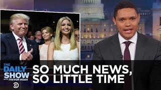 Download So Much News, So Little Time - Nepotism, Impeachment & the Freedom Caucus: The Daily Show Video