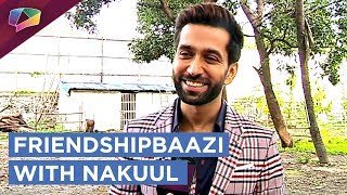 Download Nakuul Mehta Takes Up Our Exciting FRIENDSHIPBAAZI Segment | Exclusive Video