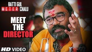 Download Meet The Director   Batti Gul Meter Chalu   Shahid Kapoor,Shraddha Kapoor Video