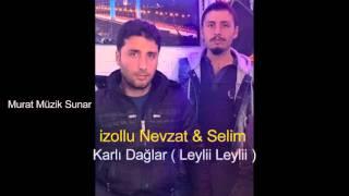 Download izollu Nevzat & Selim 2016 - Karlı Dağlar (Leylii Leylii) Video