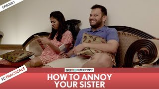 Download FilterCopy | How To Annoy Your Sister | FC Practicals | Episode 1 Video