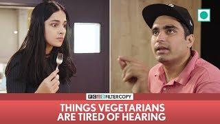 Download FilterCopy   Things Vegetarians Are Tired Of Hearing   Ft. Apoorva, Akash, Madhu, Banerjee & Viraj Video