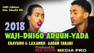 Download CABDIYARE 2018 WAJI DHIGO ADUUNYADA HEES CUSUB ERAYADII ABWAAN AADAN TARABI Video