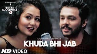 Download Khuda Bhi Jab Video Song T-Series Acoustics Tony Kakkar & Neha Kakkar T-Series Video