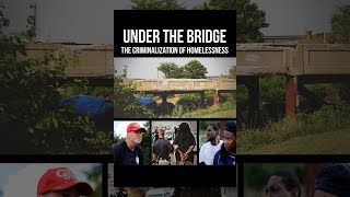 Download Under The Bridge: The Criminalization of Homelessness Video