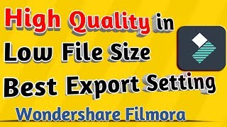 Download Best Export Settings in Wondershare Filmora | High Quality Video in Low File Size Video