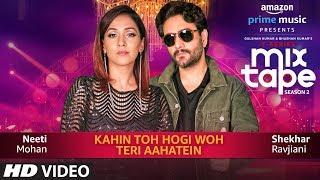 Download Kahin Toh Hogi Woh-Teri Aahatein | Neeti Mohan,Shekhar R,Abhijit V |T-SERIES MIXTAPE SEASON 2| Ep 8 Video