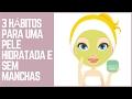 Download 3 HÁBITOS PARA UMA PELE HIDRATADA E SEM MANCHAS Video