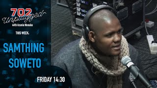Download Samthing Soweto on 702 Unplugged Video
