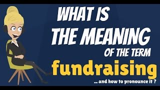 Download What is FUNDRAISING? What does FUNDRAISING mean? FUNDRAISING meaning & explanation Video