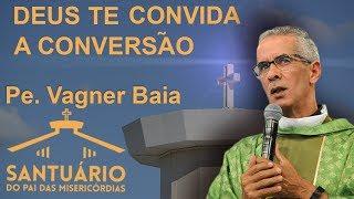 Download Deus te convida a conversão - Pe. Vagner Baia ( 24/09/17 ) Video