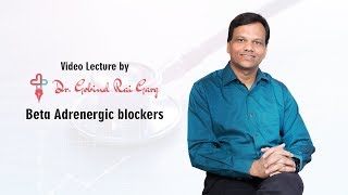 Download Dr. Gobind Rai Garg's Lecture on the topic 'Beta Adrenergic blockers' Video
