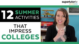 Download 12 Summer Activities that Impress Colleges: Overachiever's Guide to Summer Break Video