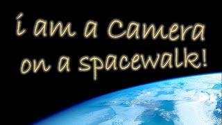 Download I Am a Camera: On a Spacewalk Video
