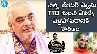 Download చిన్నజీయర్ స్వామి TTD వెనక్కి వెళ్లిపోవడానికి కారణం - Ramana Deekshitulu |Koffee With Yamuna Kishore Video