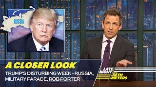 Download Trump's Disturbing Week - Russia, Military Parade, Rob Porter: A Closer Look Video