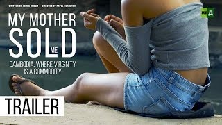 Download My Mother Sold Me. Cambodia, where virginity is a commodity (Trailer) Premiere 15/10 Video